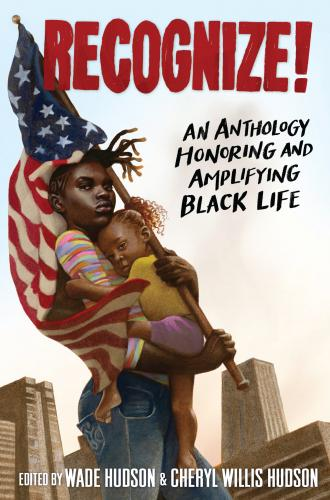 Click for more detail about Recognize!: An Anthology Honoring and Amplifying Black Life by Cheryl Willis Hudson and Wade Hudson