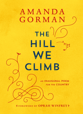 Click for more detail about The Hill We Climb: An Inaugural Poem for the Country by Amanda Gorman
