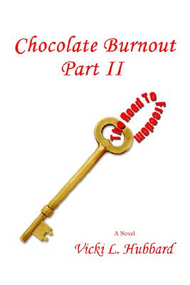 Click for more detail about Chocolate Burnout Part II: The Road To Freedom by Vicki L. Hubbard