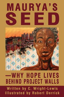 Click for more detail about Maurya's Seed: Why Hope Lives Behind Project Walls by Cathie Wright-Lewis
