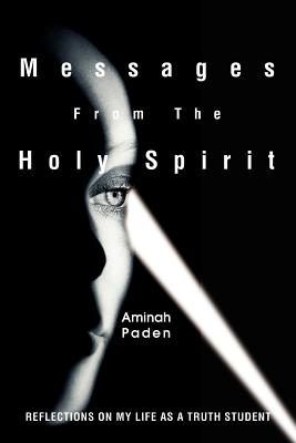Click for more detail about Messages From The Holy Spirit: Reflections on my life as a Truth student by Aminah Paden