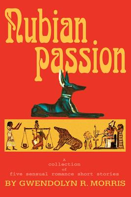Book Cover Nubian Passion: A Collection Of  Five Sensual Romance Short Stories by Gwendolyn R. Morris
