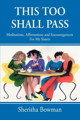 Click for more detail about This Too Shall Pass: Meditations, Affirmations And Encouragement For My Sisters by Sheritha Bowman