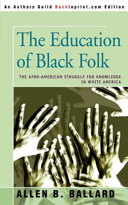 Click for a larger image of The Education Of Black Folk: The Afro-American Struggle For Knowledge In White America