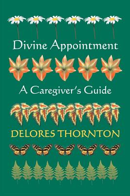 Click for a larger image of Divine Appointment: A Caregiver's Guide