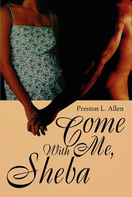 Click for more detail about Come With Me, Sheba by Preston L. Allen