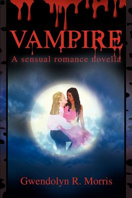 Click for more detail about VAMPIRE: A sensual romance novella by Gwendolyn R. Morris