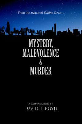 Click for more detail about Mystery, Malevolence & Murder by David T. Boyd