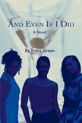 Click for more detail about And Even If I Did by Kisha Green