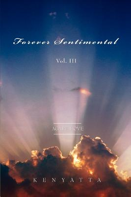 Click for more detail about Forever Sentimental Vol. III: Agape Love by Kenyatta