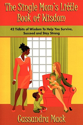 Click for a larger image of The Single Moms Little Book of Wisdom: 42 Tidbits of Wisdom To Help You Survive, Succeed and Stay Strong
