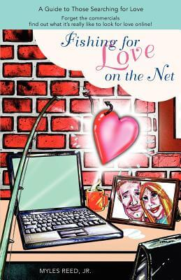 Click for more detail about Fishing For Love On The Net: A Guide To Those Searching For Love by Myles Reed  Jr.