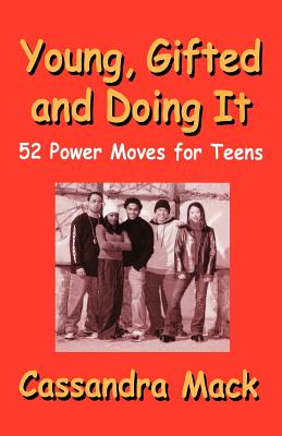 Click for more detail about Young, Gifted and Doing It: 52 Power Moves for Teens by Cassandra Mack