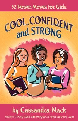 Click for more detail about Cool, Confident and Strong: 52 Power Moves for Girls by Cassandra Mack