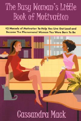 Click for more detail about The Busy Woman's Little Book of Motivation: 42 Morsels of Motivation To Help You Live Out Loud and Become The Phenomenal Woman You Were Born To Be by Cassandra Mack