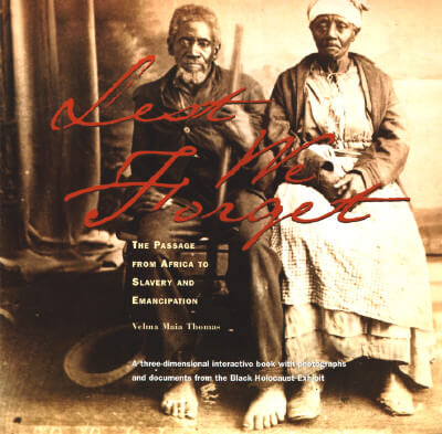 Click for more detail about Lest We Forget: The Passage from Africa to Slavery and Emancipation: A Three-Dimensional Interactive Book with Photographs and Documents from the Black Holocaust Exhibit by Velma Maia Thomas