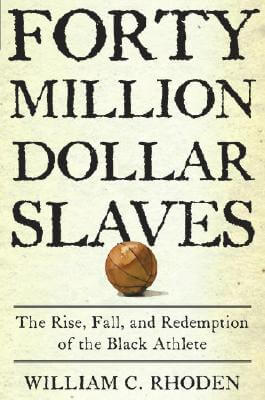 Click for a larger image of Forty Million Dollar Slaves: The Rise, Fall, and Redemption of the Black Athlete