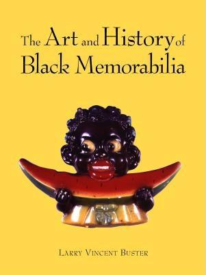 Click for more detail about The Art and History of Black Memorabilia by Larry V. Buster