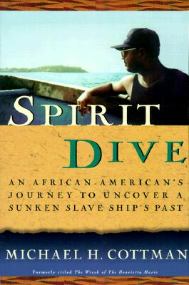 Click for more detail about Spirit Dive: An African-American's Journey to Uncover a Sunken Slave Ship's Past (Pbk) by Michael H. Cottman