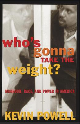 Click for more detail about Who's Gonna Take the Weight:  Manhood, Race, and Power in America by Kevin Powell