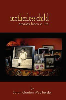 Book Cover Motherless Child - Stories from a Life by Sarah Gordon Weathersby