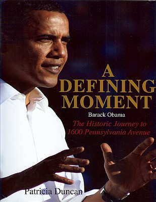 Click for more detail about Defining Moment: Barack Obama: The Historical Journey to 1600 Pennsylvania Avenue by Patricia Duncan