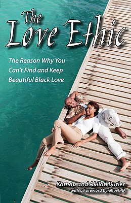 Click for a larger image of The Love Ethic: The Reason Why You Can't Find and Keep Beautiful Black Love