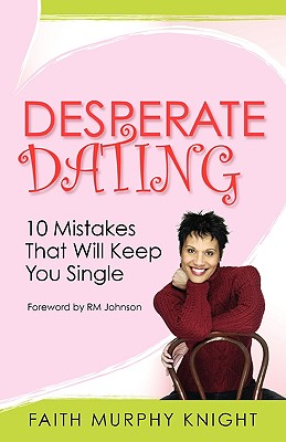 Click for more detail about Desperate Dating: 10 Mistakes That Will Keep You Single by Faith Knight