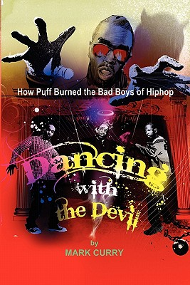 Click for more detail about Dancing With the Devil: How Puff Burned the Bad Boys of Hip-Hop by Mark Curry