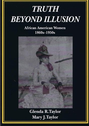 Click for more detail about Truth Beyond Illusion: African American Women, 1860s-1950s by Glenda R. Taylor and Mary J. Taylor