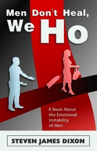 Click for a larger image of Men Don't Heal, We Ho: A Book About The Emotional Instability In Men