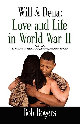 Click for more detail about Will and Dena: Love and Life in World War II by Bob Rogers
