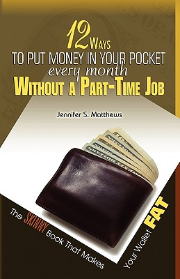 Click for a larger image of 12 Ways to Put Money in Your Pocket Every Month Without a Part-Time Job, the Skinny Book That Makes Your Wallet Fat