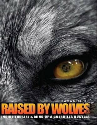 Book Cover Raised by Wolves : Inside the Life & Mind of a Guerrilla Hustler by Cavario H.
