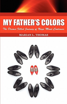 Click for more detail about My Father's Colors-The Drama-Filled Journey of Naya Mon Continues by Marian L. Thomas