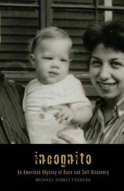 Click for more detail about Incognito: An American Odyssey Of Race And Self-Discovery by Michael Fosberg