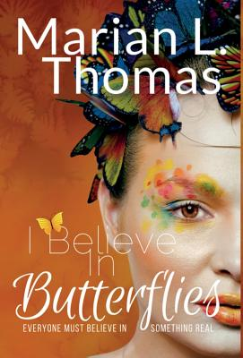 Click for more detail about I Believe In Butterflies by Marian L. Thomas