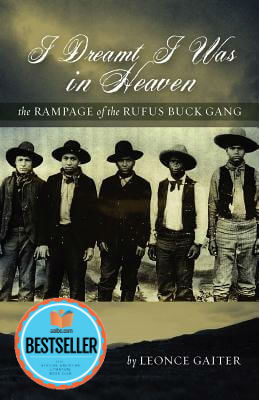 Book cover of I Dreamt I Was in Heaven - The Rampage of the Rufus Buck Gang by Leonce Gaiter