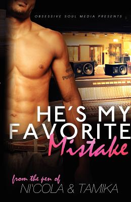 Click for more detail about He's My Favorite Mistake (An Obsessive Soul Joint) by Ni%26rsquo%3Bcola and Tamika Newhouse