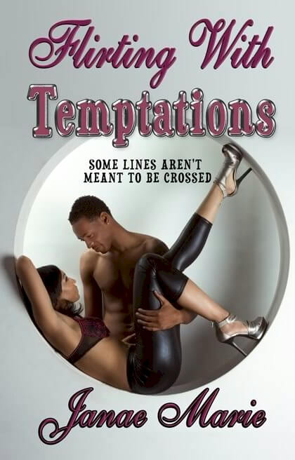 Click for more detail about Flirting with Temptations: Some lines aren't meant to be crossed by Janae Marie