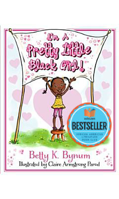 Click for more detail about I'm a Pretty Little Black Girl! by Betty K. Bynum