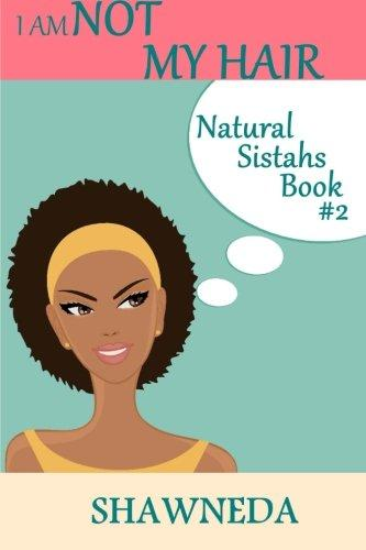 Book Cover I Am Not My Hair (Natural Sistahs) (Volume 2) by Shawneda Marks