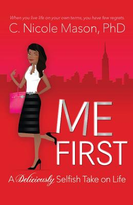 Book Cover Me First: A Deliciously Selfish Take on Life by C. Nicole Mason