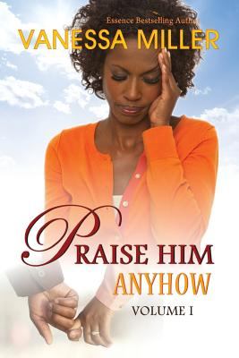 Click for more detail about Praise Him Anyhow - Volume 1 by Vanessa Miller