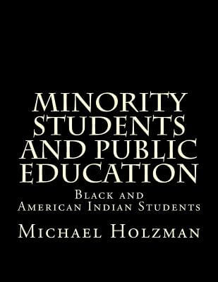 Click for more detail about Minority Students And Public Education: Black And American Indian Students And Public Education (Volume 1) by Michael H. Holzman