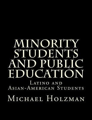 Click for more detail about Minority Students And Public Education: Latino And Asian-American Students (Volume 2) by Michael H. Holzman