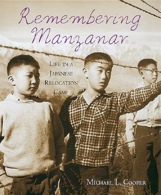 Click for more detail about Remembering Manzanar: Life in a Japanese Relocation Camp by Michael L. Cooper