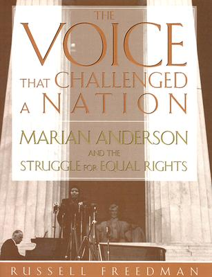 Click for more detail about The Voice That Challenged a Nation: Marian Anderson and the Struggle for Equal Rights by Russell Freedman