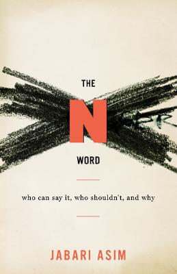 Click for more detail about The N Word: Who Can Say It, Who Shouldn't, and Why by Jabari Asim