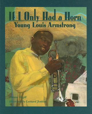 Click for more detail about If I Only Had a Horn: Young Louis Armstrong by Roxane Orgill